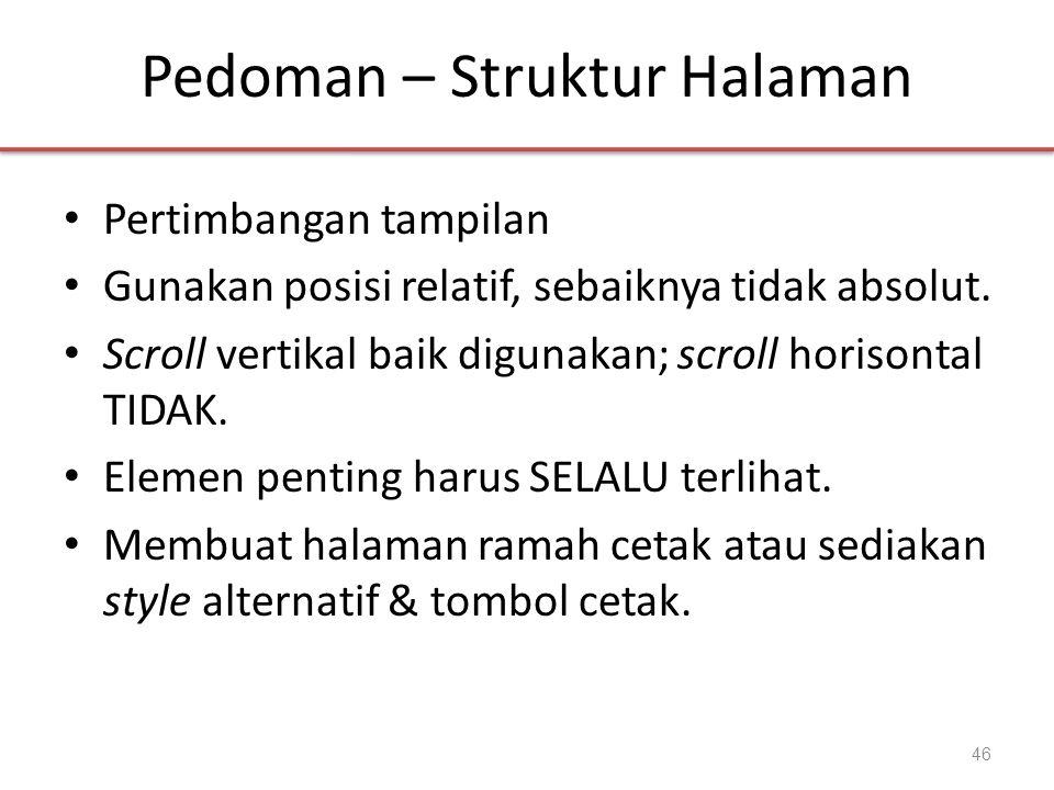 Pedoman – Struktur Halaman • Pertimbangan tampilan • Gunakan posisi relatif, sebaiknya tidak absolut. • Scroll vertikal baik digunakan; scroll horison