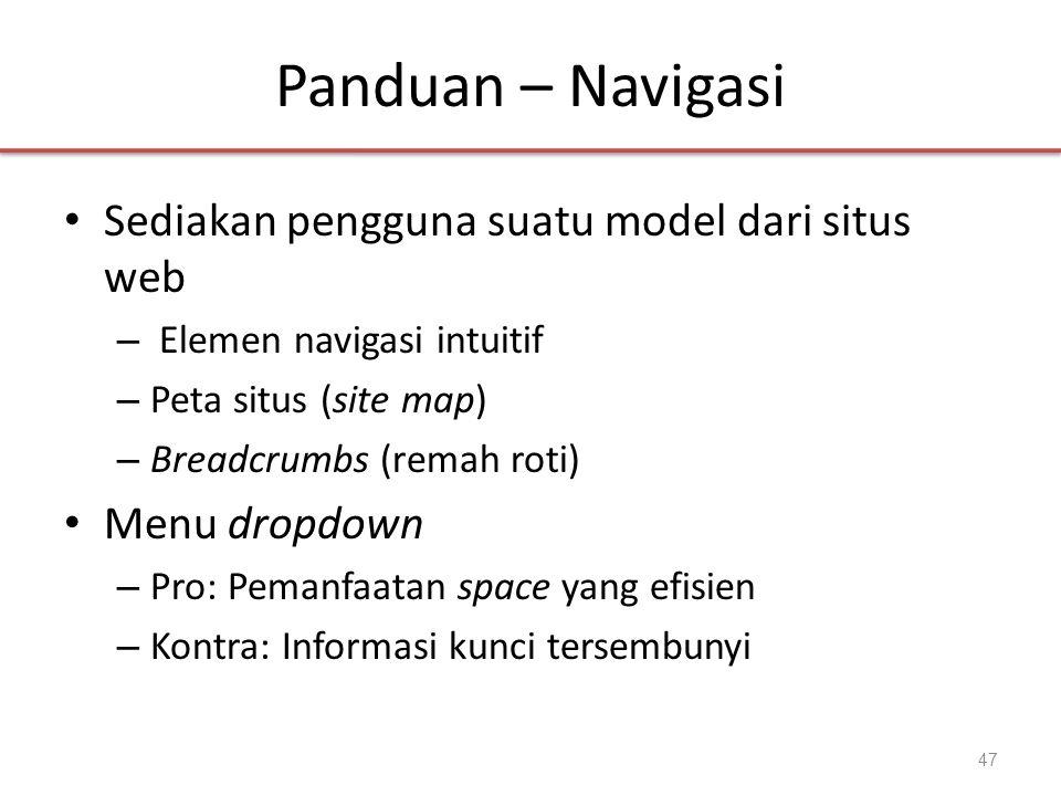 Panduan – Navigasi • Sediakan pengguna suatu model dari situs web – Elemen navigasi intuitif – Peta situs (site map) – Breadcrumbs (remah roti) • Menu