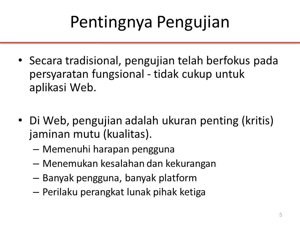 Pentingnya Pengujian • Secara tradisional, pengujian telah berfokus pada persyaratan fungsional - tidak cukup untuk aplikasi Web. • Di Web, pengujian
