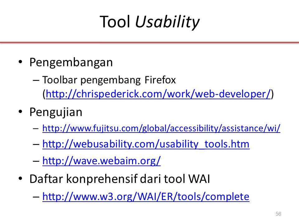 Tool Usability • Pengembangan – Toolbar pengembang Firefox (http://chrispederick.com/work/web-developer/)http://chrispederick.com/work/web-developer/