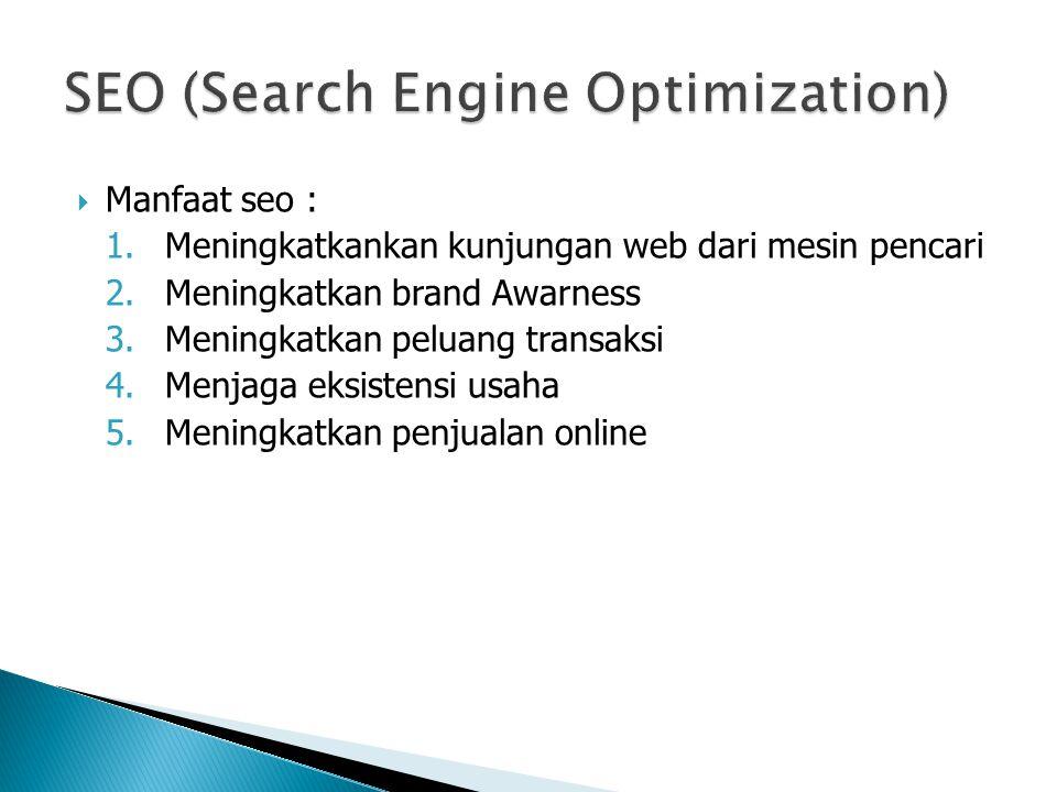  Manfaat seo : 1.Meningkatkankan kunjungan web dari mesin pencari 2.Meningkatkan brand Awarness 3.Meningkatkan peluang transaksi 4.Menjaga eksistensi usaha 5.Meningkatkan penjualan online