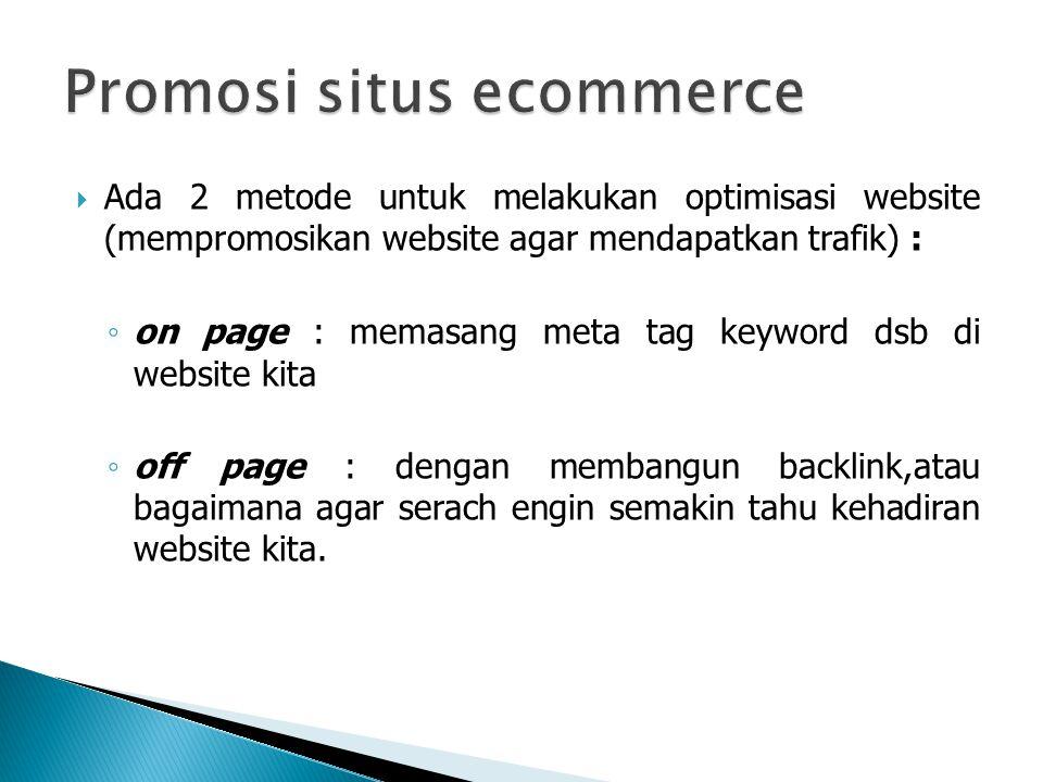  Ada 2 metode untuk melakukan optimisasi website (mempromosikan website agar mendapatkan trafik) : ◦ on page : memasang meta tag keyword dsb di website kita ◦ off page : dengan membangun backlink,atau bagaimana agar serach engin semakin tahu kehadiran website kita.