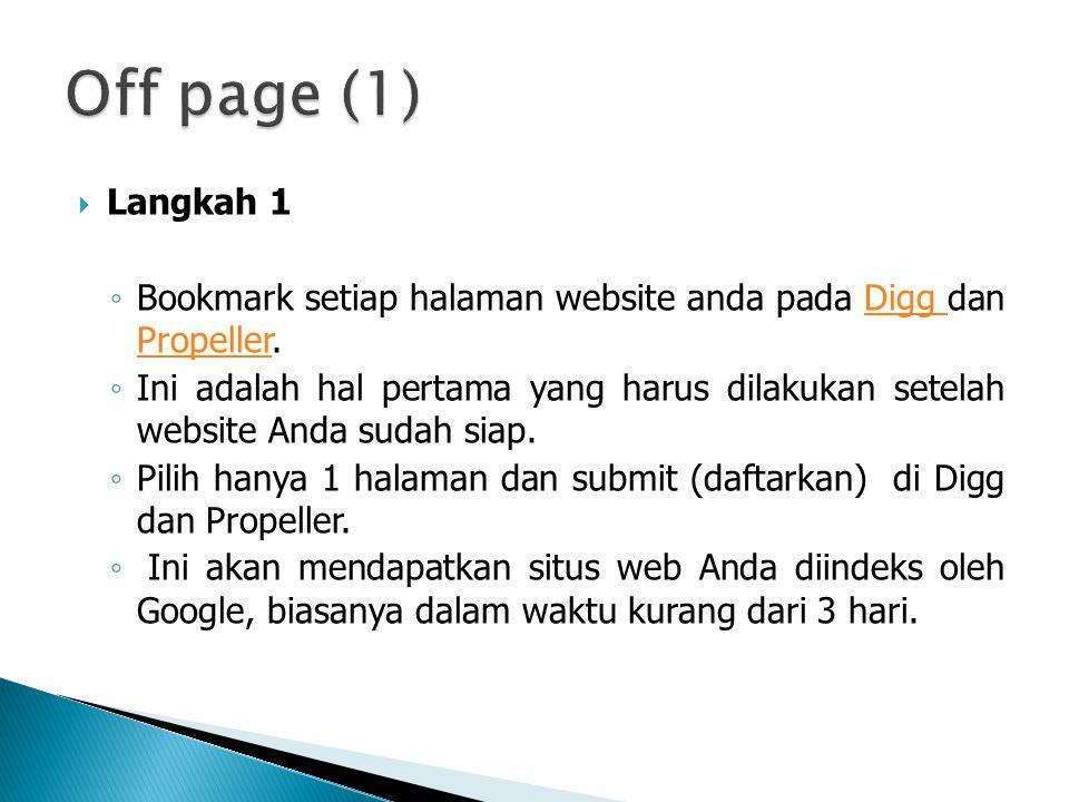  Langkah 1 ◦ Bookmark setiap halaman website anda pada Digg dan Propeller.Digg Propeller ◦ Ini adalah hal pertama yang harus dilakukan setelah website Anda sudah siap.