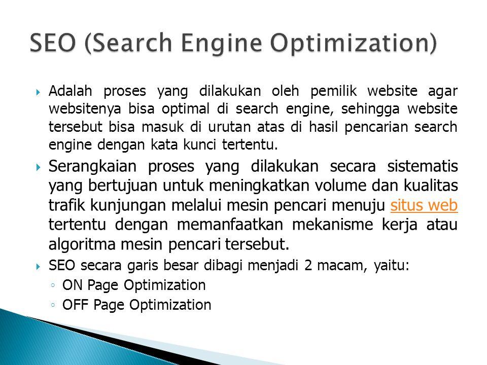  Adalah proses yang dilakukan oleh pemilik website agar websitenya bisa optimal di search engine, sehingga website tersebut bisa masuk di urutan atas di hasil pencarian search engine dengan kata kunci tertentu.