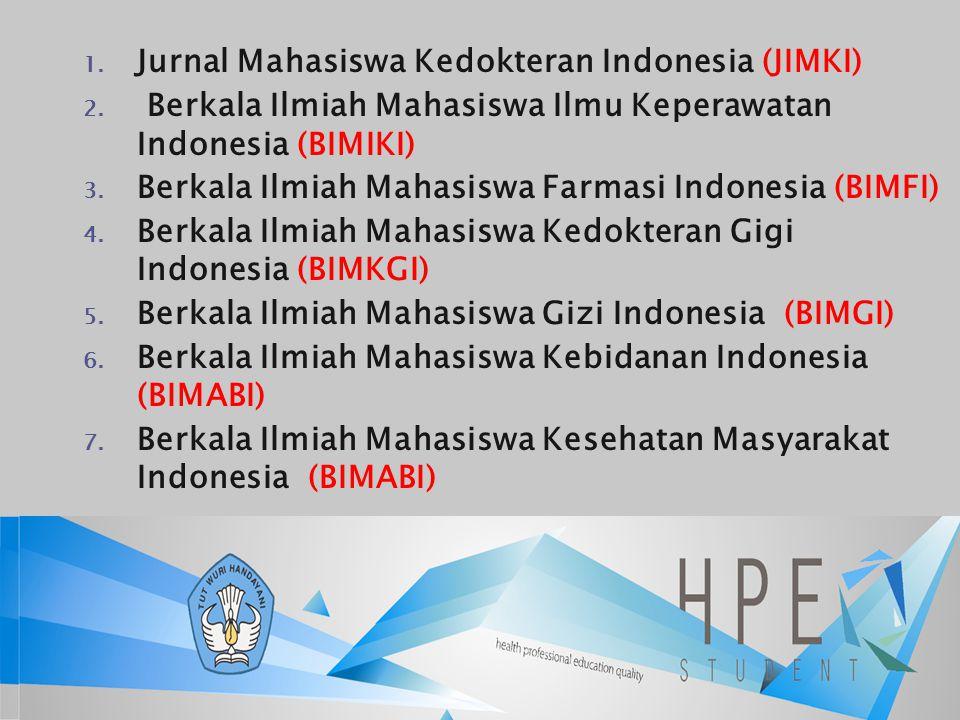 1. Jurnal Mahasiswa Kedokteran Indonesia (JIMKI) 2. Berkala Ilmiah Mahasiswa Ilmu Keperawatan Indonesia (BIMIKI) 3. Berkala Ilmiah Mahasiswa Farmasi I