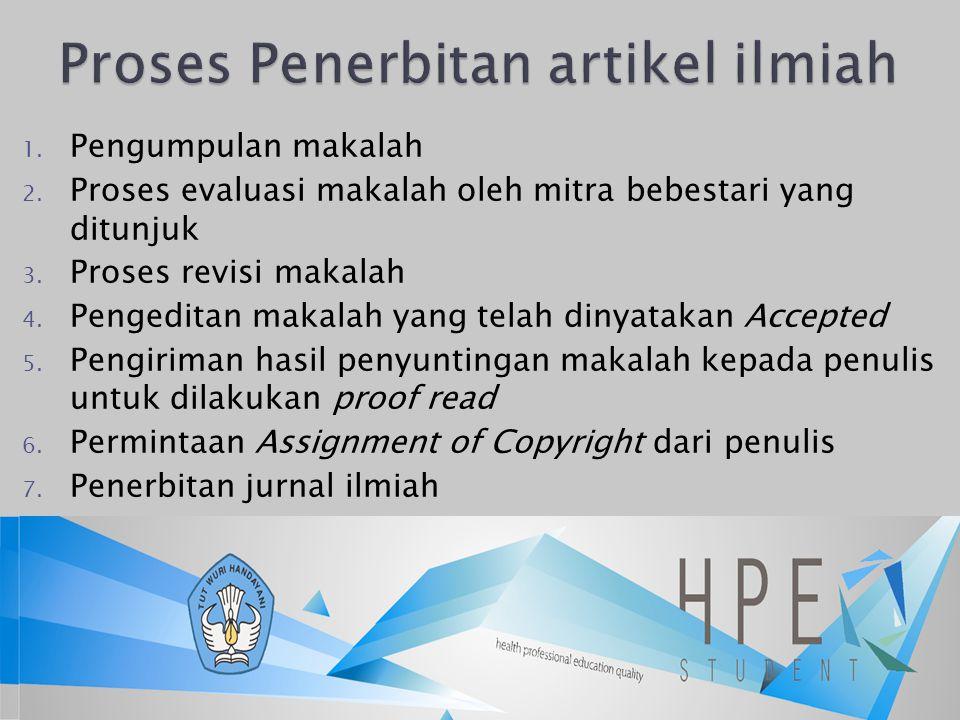 1. Pengumpulan makalah 2. Proses evaluasi makalah oleh mitra bebestari yang ditunjuk 3. Proses revisi makalah 4. Pengeditan makalah yang telah dinyata