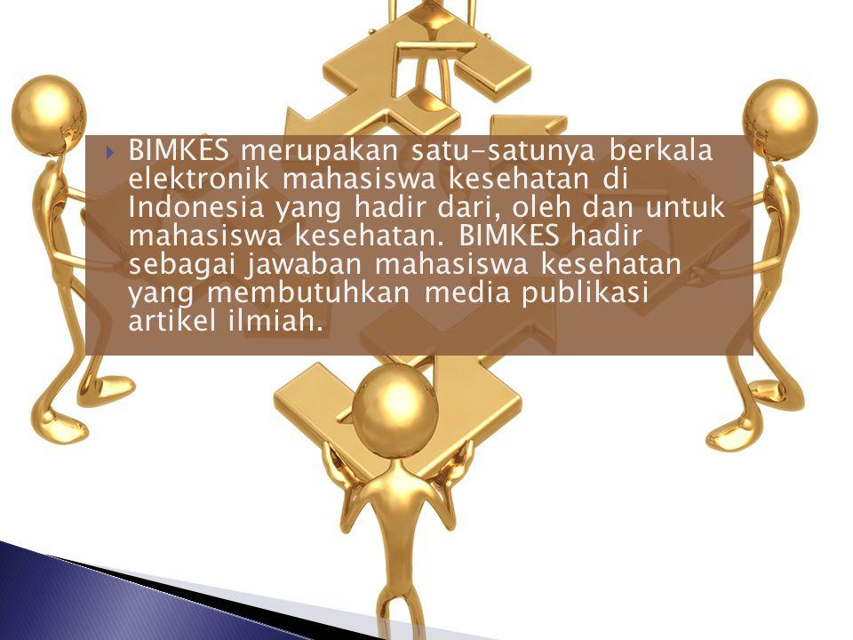  BIMKES merupakan satu-satunya berkala elektronik mahasiswa kesehatan di Indonesia yang hadir dari, oleh dan untuk mahasiswa kesehatan. BIMKES hadir