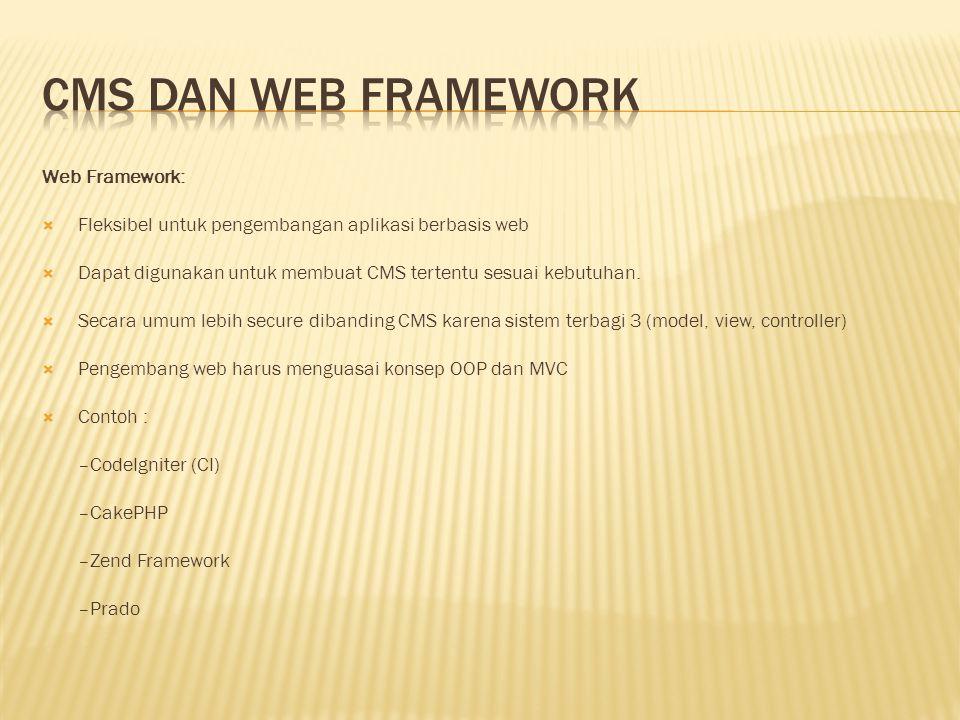 Web Framework:  Fleksibel untuk pengembangan aplikasi berbasis web  Dapat digunakan untuk membuat CMS tertentu sesuai kebutuhan.  Secara umum lebih