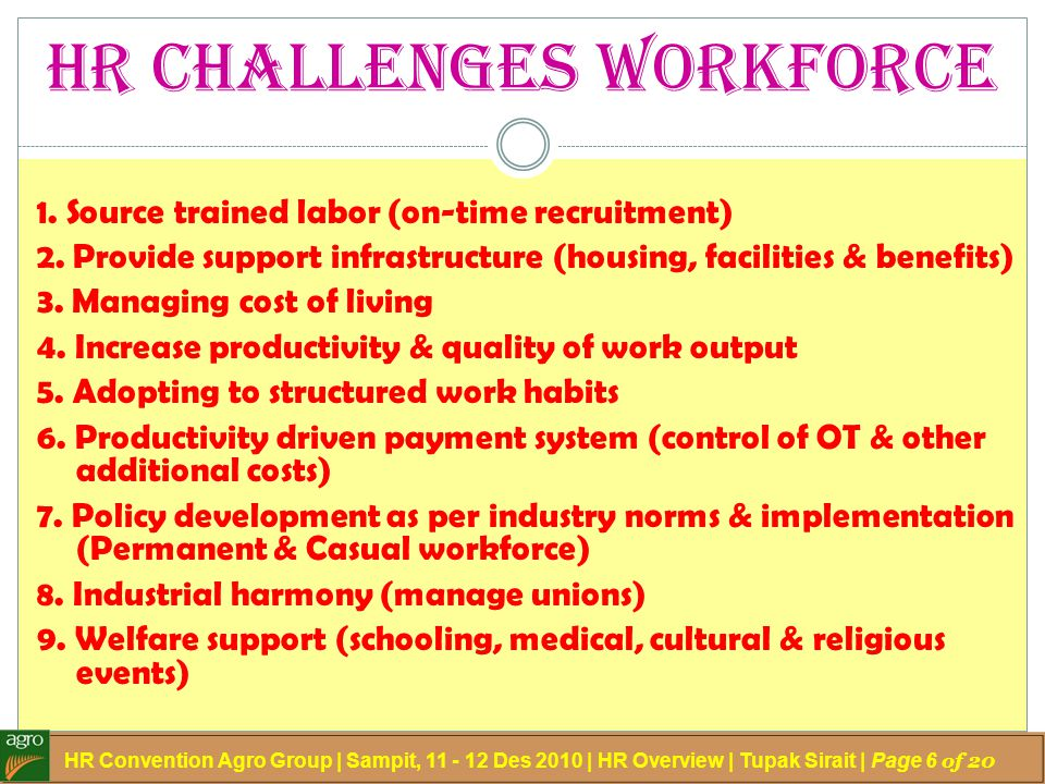 HR Challenges Workforce 1. Source trained labor (on-time recruitment) 2. Provide support infrastructure (housing, facilities & benefits) 3. Managing c