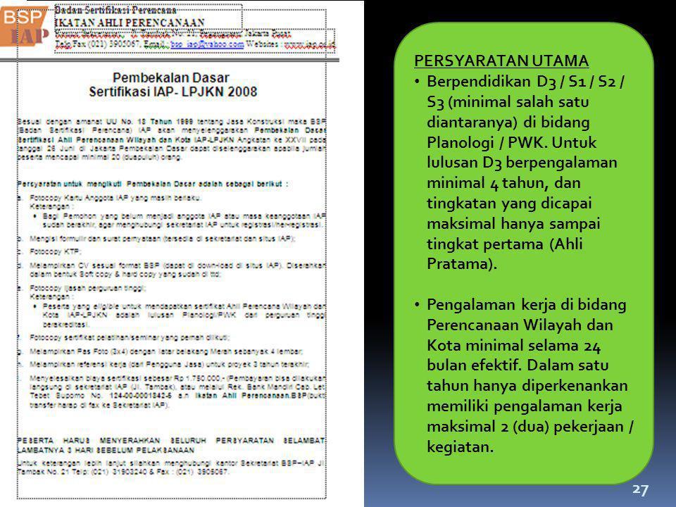 27 PERSYARATAN UTAMA • Berpendidikan D3 / S1 / S2 / S3 (minimal salah satu diantaranya) di bidang Planologi / PWK. Untuk lulusan D3 berpengalaman mini