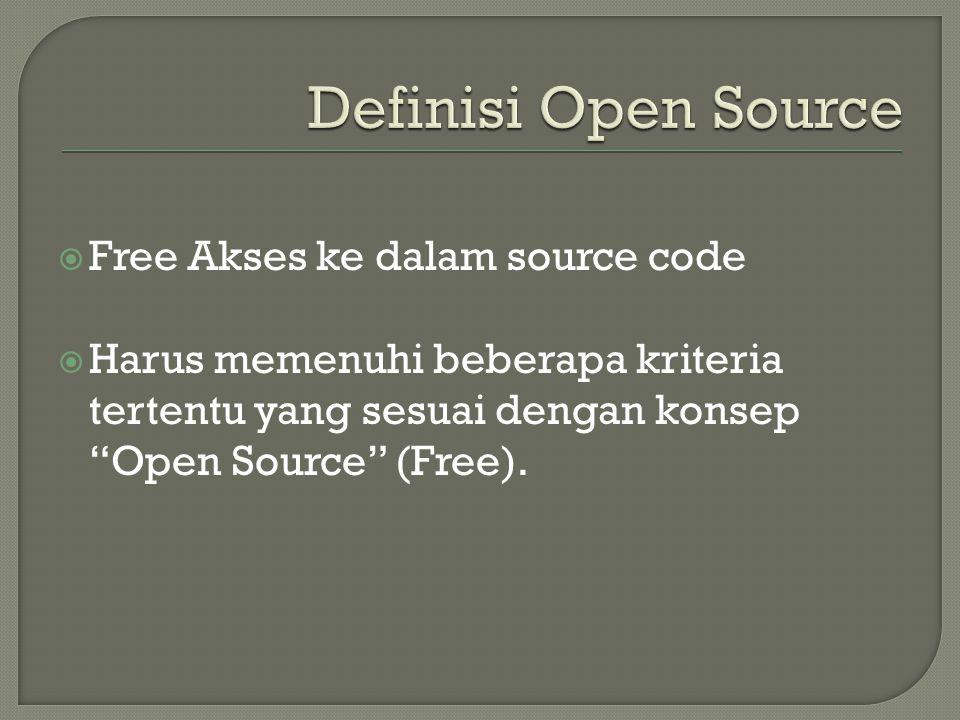 """ Free Akses ke dalam source code  Harus memenuhi beberapa kriteria tertentu yang sesuai dengan konsep """"Open Source"""" (Free)."""