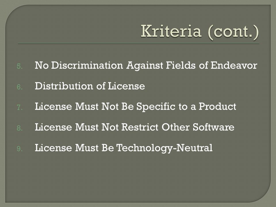 5. No Discrimination Against Fields of Endeavor 6. Distribution of License 7. License Must Not Be Specific to a Product 8. License Must Not Restrict O