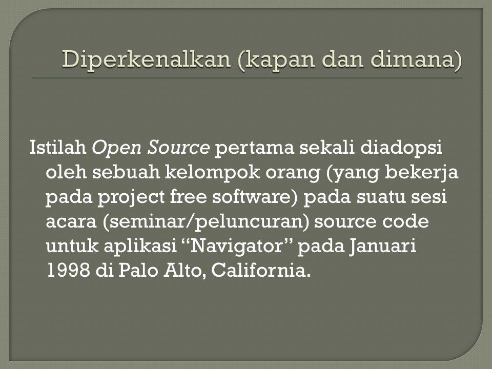 Istilah Open Source pertama sekali diadopsi oleh sebuah kelompok orang (yang bekerja pada project free software) pada suatu sesi acara (seminar/pelunc