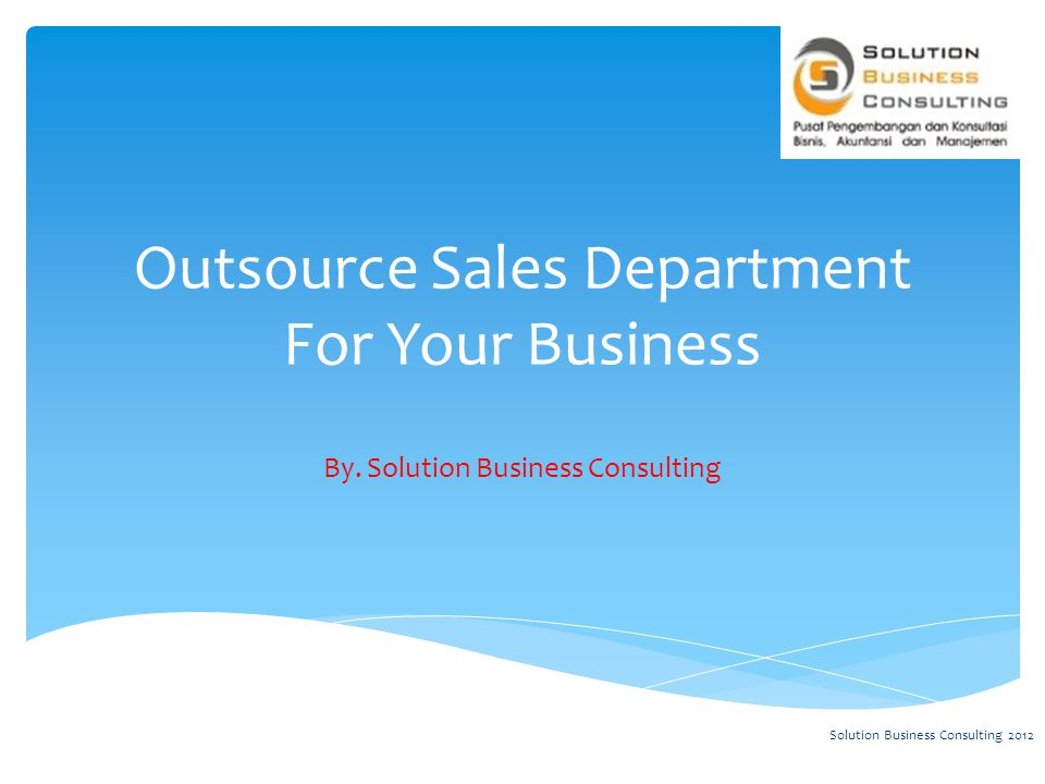  Profesional Hendling  Reduce Cost  Reduce Space  More fokus for develop business Pertimbangan Outsource Solution Business Consulting 2012