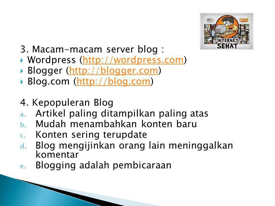 3. Macam-macam server blog :  Wordpress (http://wordpress.com)http://wordpress.com  Blogger (http://blogger.com)http://blogger.com  Blog.com (http: