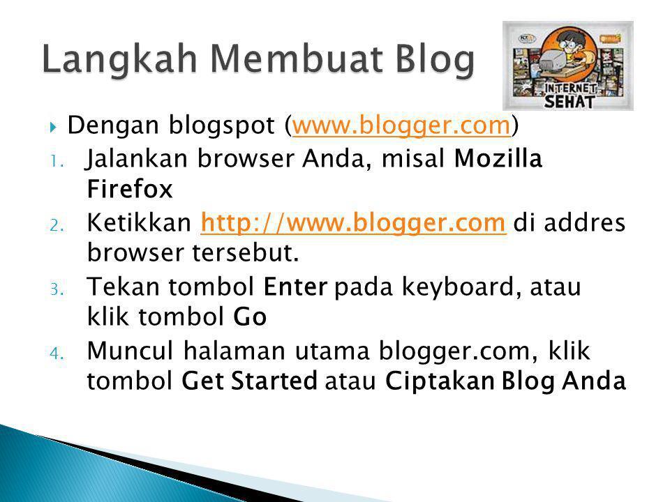 Dengan blogspot (www.blogger.com)www.blogger.com 1. Jalankan browser Anda, misal Mozilla Firefox 2. Ketikkan http://www.blogger.com di addres browse
