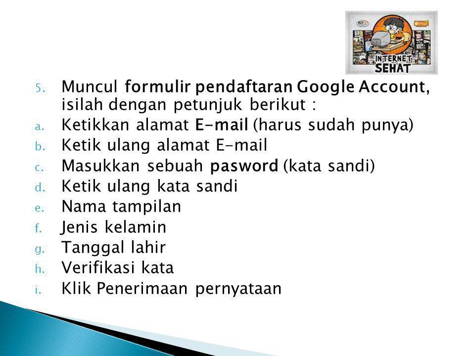 5. Muncul formulir pendaftaran Google Account, isilah dengan petunjuk berikut : a. Ketikkan alamat E-mail (harus sudah punya) b. Ketik ulang alamat E-