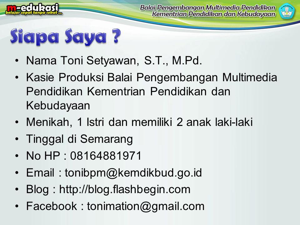 •Nama Toni Setyawan, S.T., M.Pd. •Kasie Produksi Balai Pengembangan Multimedia Pendidikan Kementrian Pendidikan dan Kebudayaan •Menikah, 1 Istri dan m