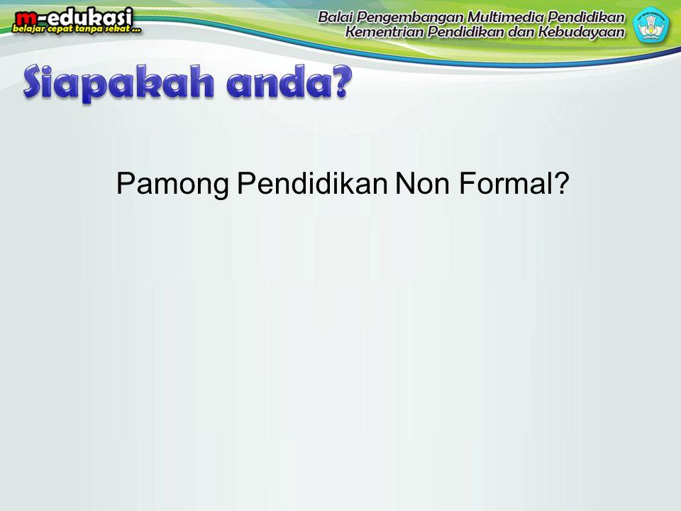 Pamong Pendidikan Non Formal?