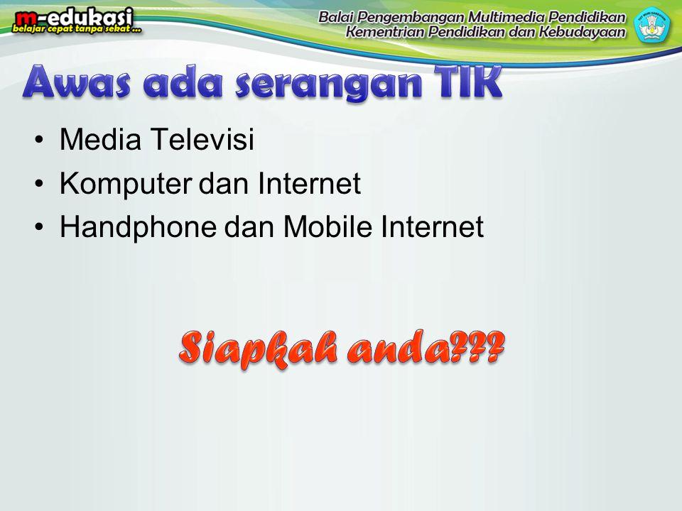 •Media Televisi •Komputer dan Internet •Handphone dan Mobile Internet