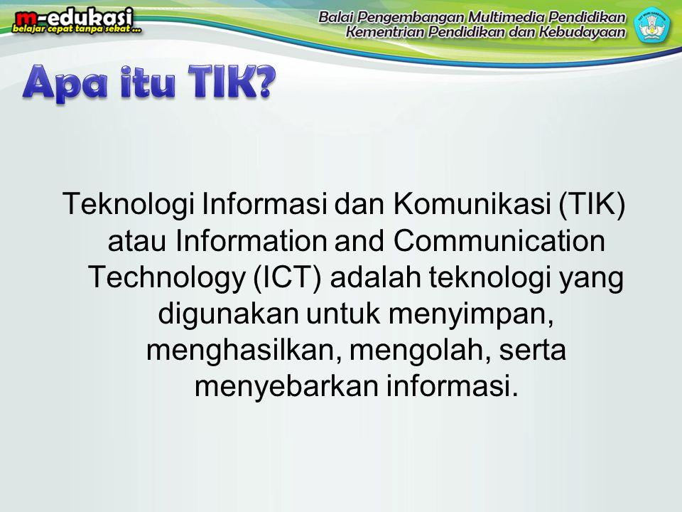 Teknologi Informasi dan Komunikasi (TIK) atau Information and Communication Technology (ICT) adalah teknologi yang digunakan untuk menyimpan, menghasi