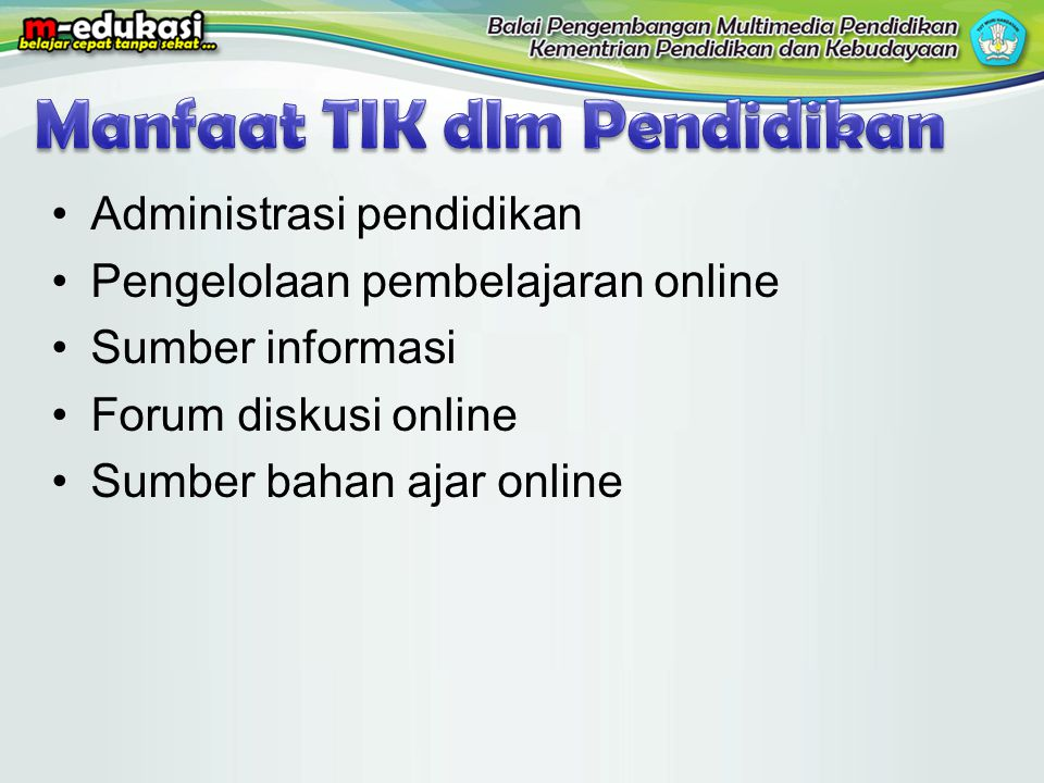 •Administrasi pendidikan •Pengelolaan pembelajaran online •Sumber informasi •Forum diskusi online •Sumber bahan ajar online