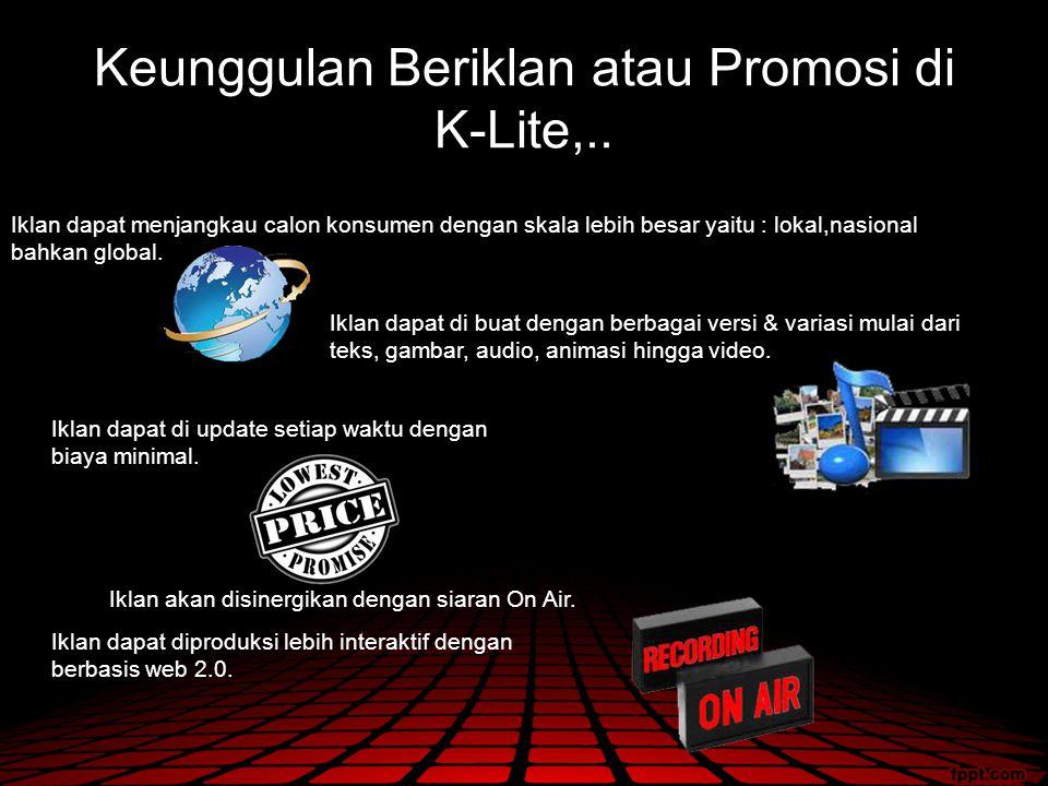 Keunggulan Beriklan atau Promosi di K-Lite,.. Iklan dapat menjangkau calon konsumen dengan skala lebih besar yaitu : lokal,nasional bahkan global. Ikl