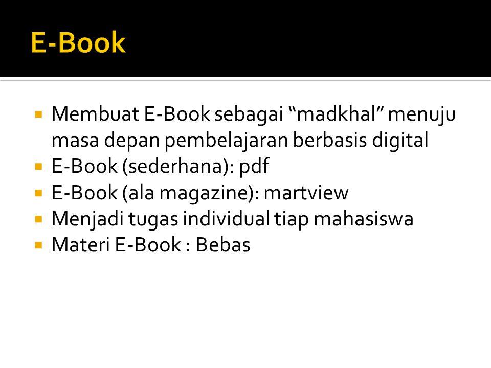 """ Membuat E-Book sebagai """"madkhal"""" menuju masa depan pembelajaran berbasis digital  E-Book (sederhana): pdf  E-Book (ala magazine): martview  Menja"""