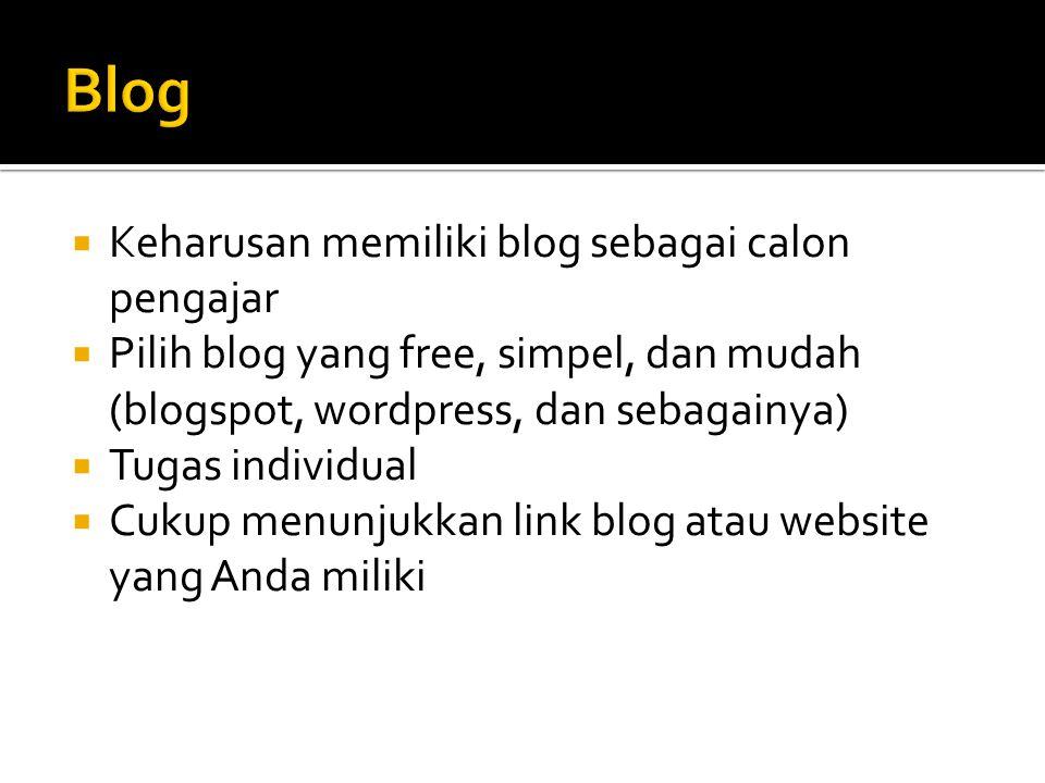  Keharusan memiliki blog sebagai calon pengajar  Pilih blog yang free, simpel, dan mudah (blogspot, wordpress, dan sebagainya)  Tugas individual 
