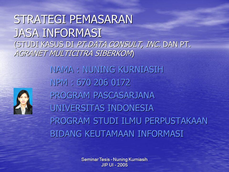 Seminar Tesis - Nuning Kurniasih JIP UI - 2005 STRATEGI PEMASARAN JASA INFORMASI (STUDI KASUS DI PT.DATA CONSULT, INC. DAN PT. AGRANET MULTICITRA SIBE