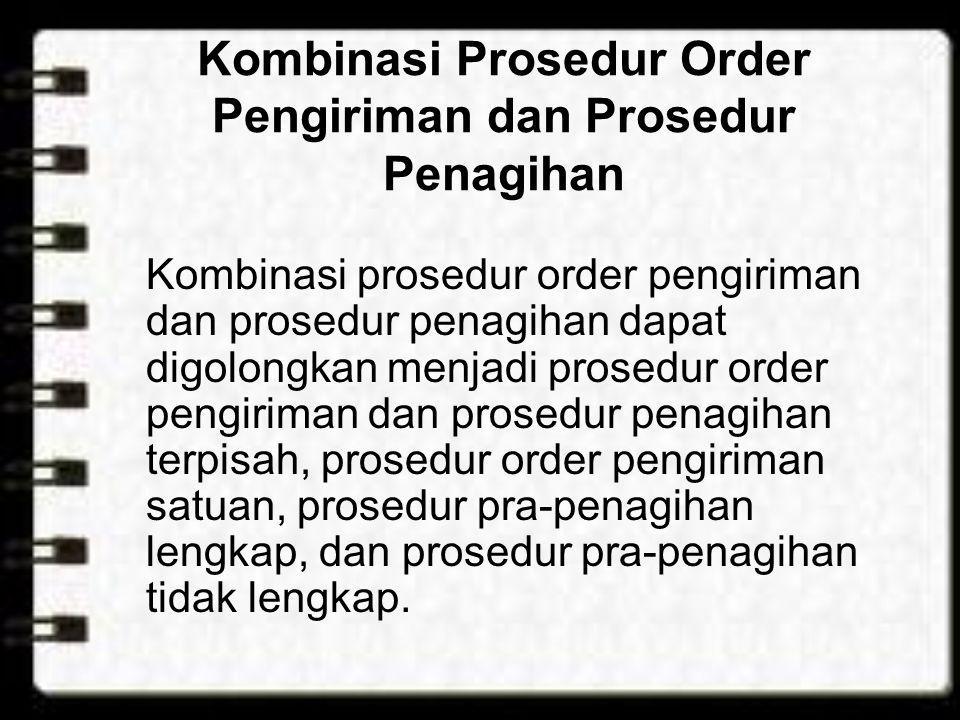 Kombinasi Prosedur Order Pengiriman dan Prosedur Penagihan Kombinasi prosedur order pengiriman dan prosedur penagihan dapat digolongkan menjadi prosed