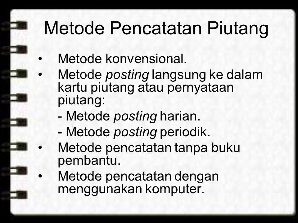 Metode Pencatatan Piutang •Metode konvensional. •Metode posting langsung ke dalam kartu piutang atau pernyataan piutang: - Metode posting harian. - Me