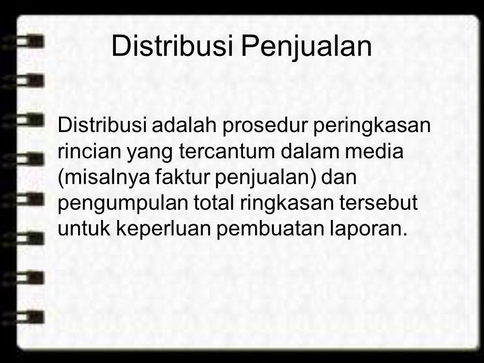 Distribusi Penjualan Distribusi adalah prosedur peringkasan rincian yang tercantum dalam media (misalnya faktur penjualan) dan pengumpulan total ringk