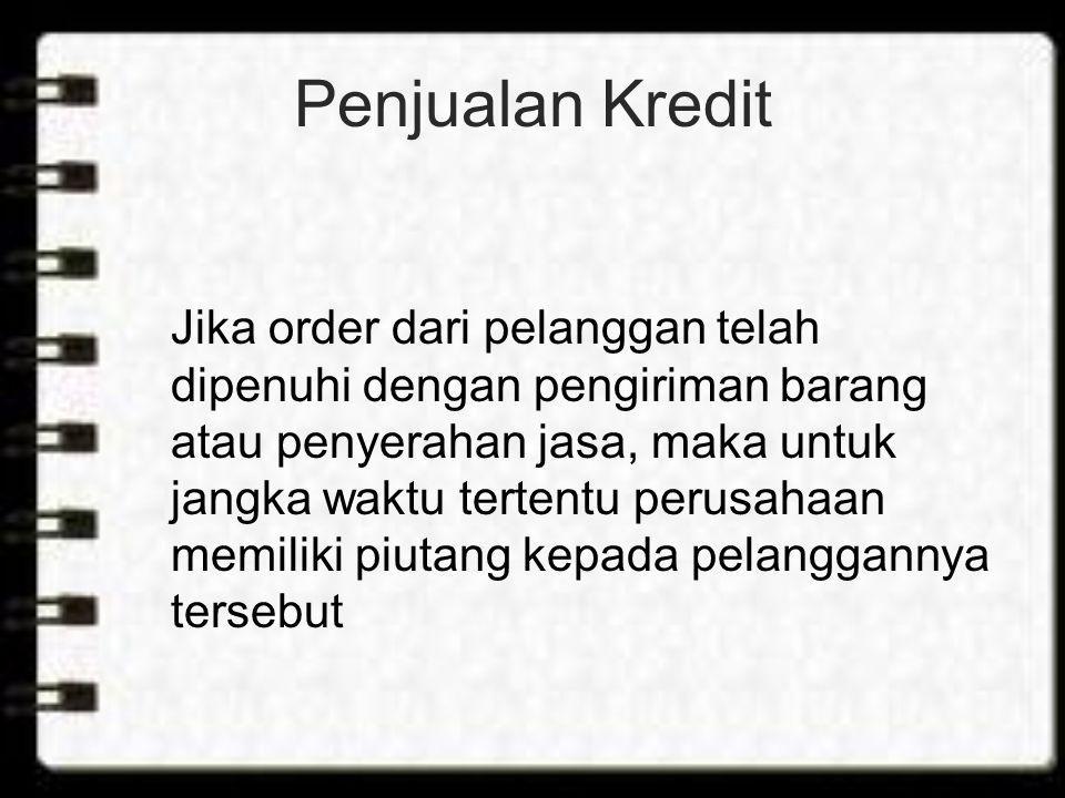 Penjualan Kredit Jika order dari pelanggan telah dipenuhi dengan pengiriman barang atau penyerahan jasa, maka untuk jangka waktu tertentu perusahaan m
