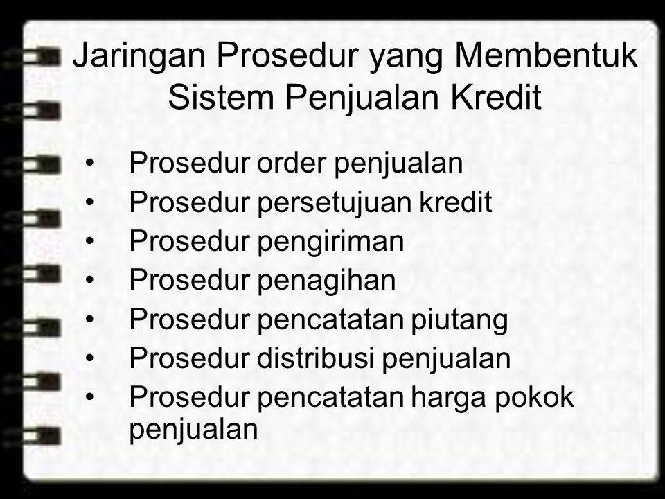 Jaringan Prosedur yang Membentuk Sistem Penjualan Kredit •Prosedur order penjualan •Prosedur persetujuan kredit •Prosedur pengiriman •Prosedur penagih