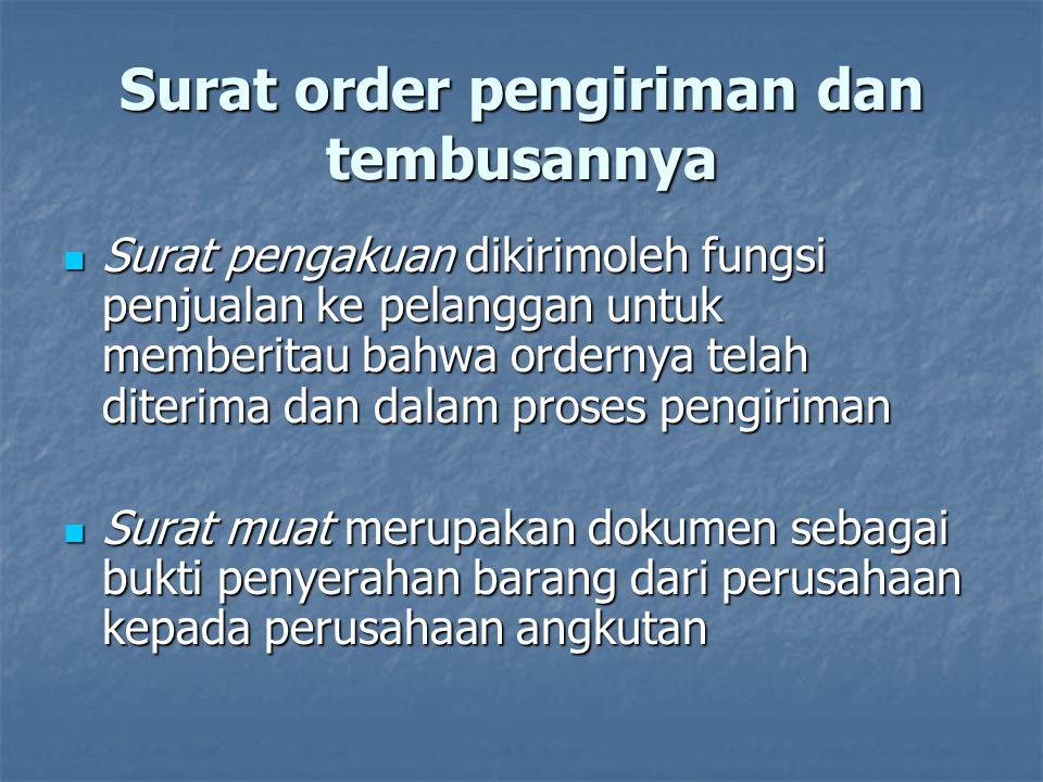 Surat order pengiriman dan tembusannya  Surat pengakuan dikirimoleh fungsi penjualan ke pelanggan untuk memberitau bahwa ordernya telah diterima dan