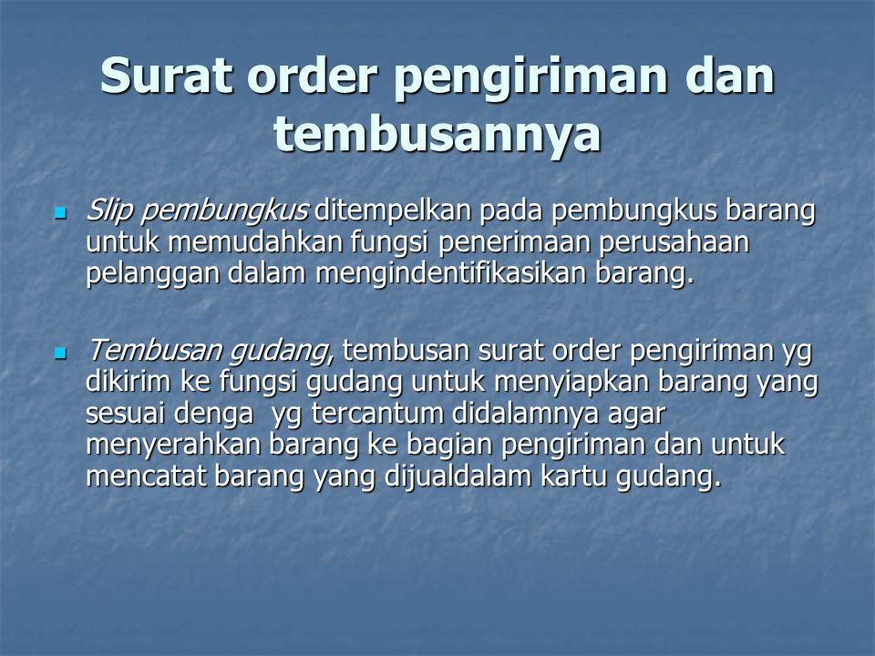 Surat order pengiriman dan tembusannya  Slip pembungkus ditempelkan pada pembungkus barang untuk memudahkan fungsi penerimaan perusahaan pelanggan da