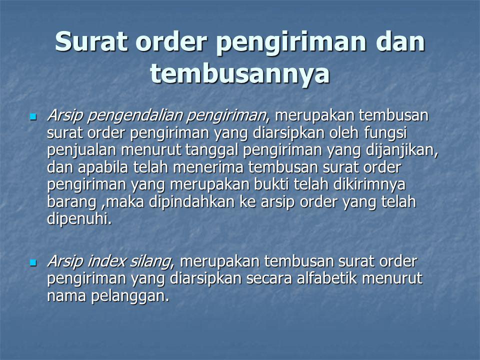 Surat order pengiriman dan tembusannya  Arsip pengendalian pengiriman, merupakan tembusan surat order pengiriman yang diarsipkan oleh fungsi penjuala