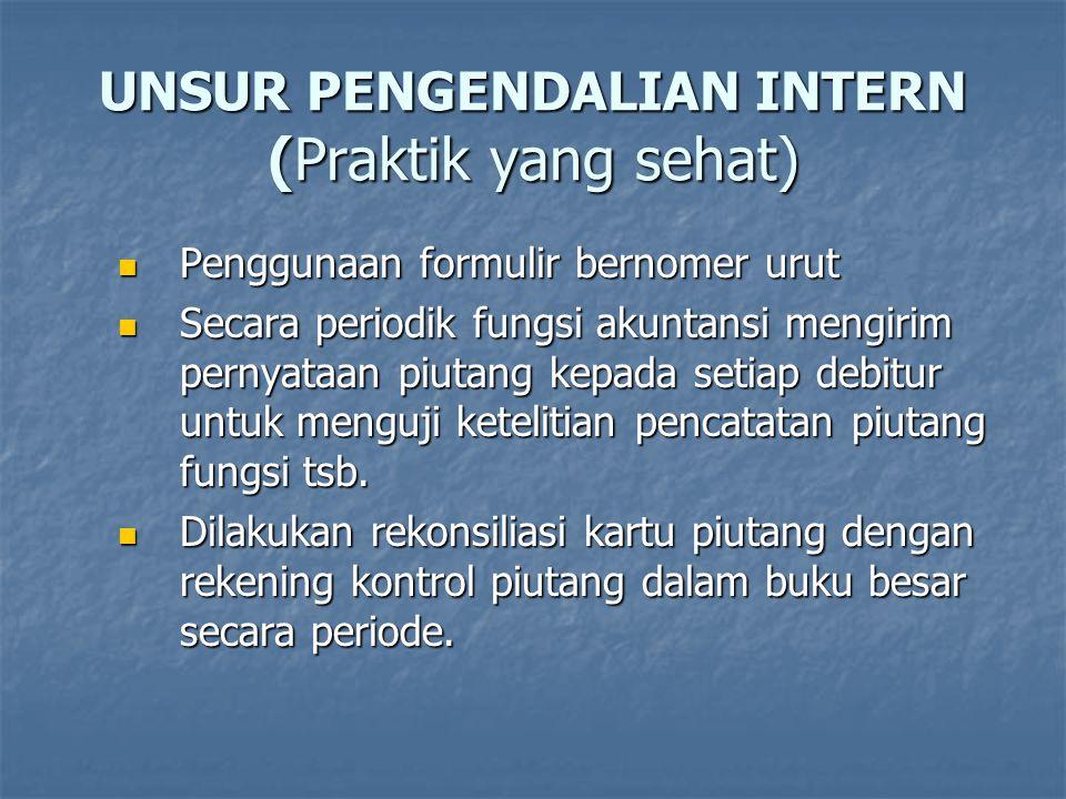 UNSUR PENGENDALIAN INTERN (Praktik yang sehat)  Penggunaan formulir bernomer urut  Secara periodik fungsi akuntansi mengirim pernyataan piutang kepa