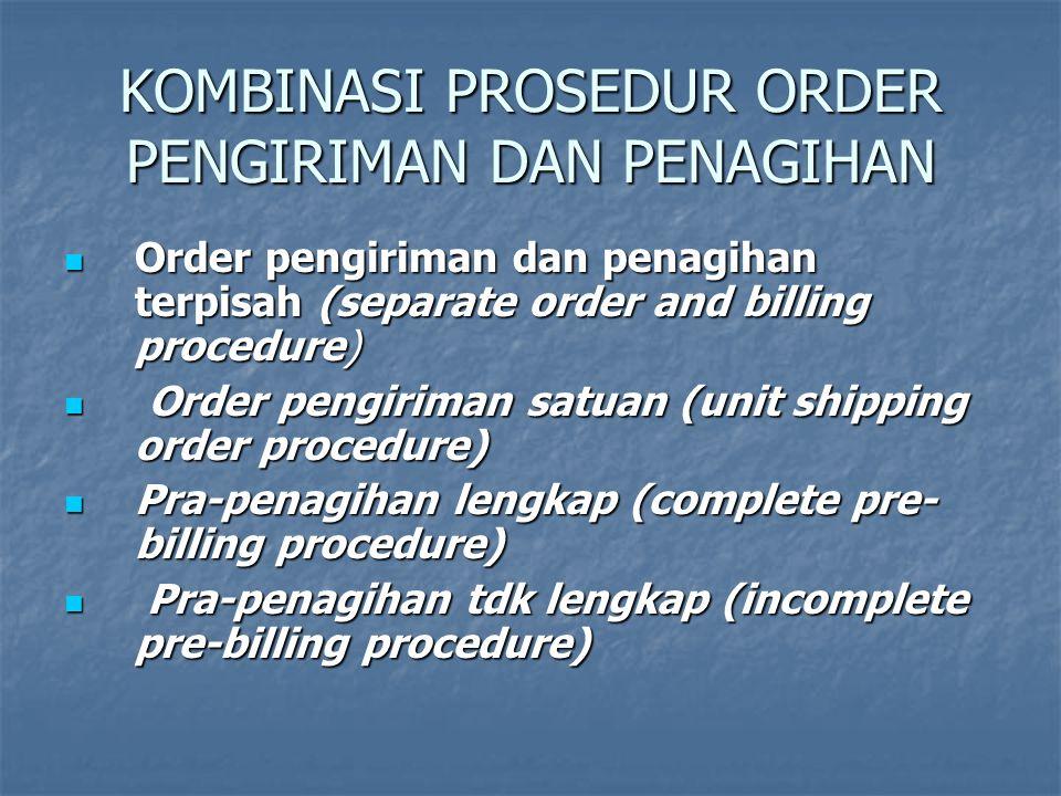 KOMBINASI PROSEDUR ORDER PENGIRIMAN DAN PENAGIHAN  Order pengiriman dan penagihan terpisah (separate order and billing procedure)  Order pengiriman