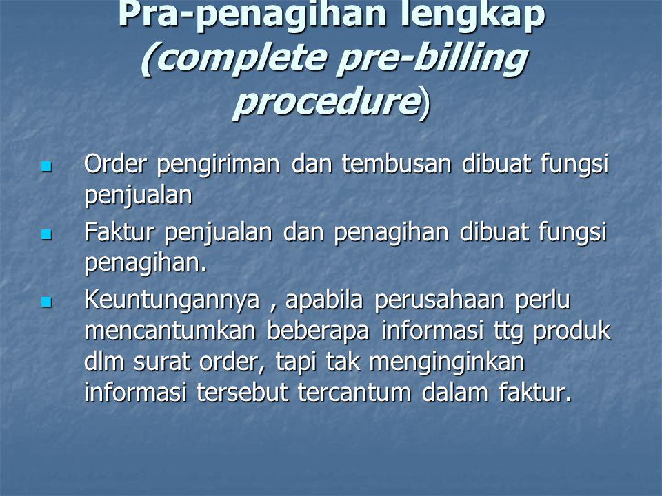 Pra-penagihan lengkap (complete pre-billing procedure)  Order pengiriman dan tembusan dibuat fungsi penjualan  Faktur penjualan dan penagihan dibuat