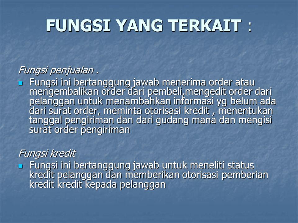 FUNGSI YANG TERKAIT : Fungsi Gudang  Fungsi ini bertanggung jawab menyimpan dan menyiapkan barang yang dipesan oleh pelanggan dan menyerahkan barang ke fungsi pengiriman.
