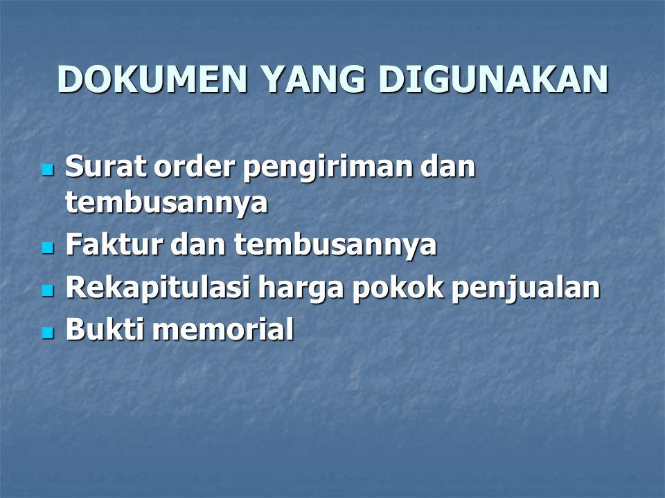 DOKUMEN YANG DIGUNAKAN  Surat order pengiriman dan tembusannya  Faktur dan tembusannya  Rekapitulasi harga pokok penjualan  Bukti memorial