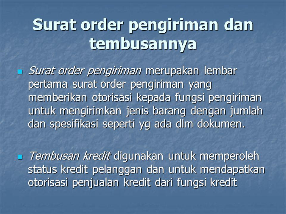 Surat order pengiriman dan tembusannya  Surat order pengiriman merupakan lembar pertama surat order pengiriman yang memberikan otorisasi kepada fungs