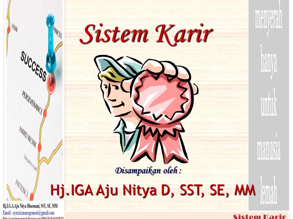 Sistem Karir Disampaikan oleh : Hj.IGA Aju Nitya D, SST, SE, MM
