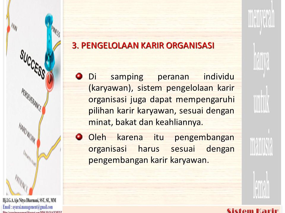 3. PENGELOLAAN KARIR ORGANISASI Di samping peranan individu (karyawan), sistem pengelolaan karir organisasi juga dapat mempengaruhi pilihan karir kary