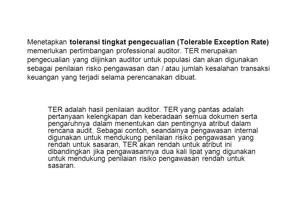 Menetapkan toleransi tingkat pengecualian (Tolerable Exception Rate) memerlukan pertimbangan professional auditor.
