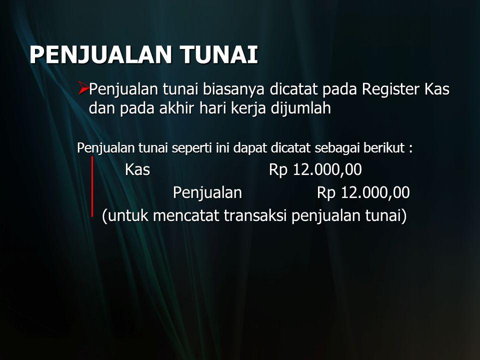  Penjualan tunai biasanya dicatat pada Register Kas dan pada akhir hari kerja dijumlah Penjualan tunai seperti ini dapat dicatat sebagai berikut : KasRp 12.000,00 PenjualanRp 12.000,00 (untuk mencatat transaksi penjualan tunai) (untuk mencatat transaksi penjualan tunai) PENJUALAN TUNAI