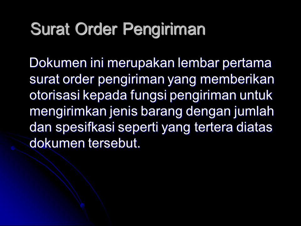 Surat Order Pengiriman Dokumen ini merupakan lembar pertama surat order pengiriman yang memberikan otorisasi kepada fungsi pengiriman untuk mengirimkan jenis barang dengan jumlah dan spesifkasi seperti yang tertera diatas dokumen tersebut.