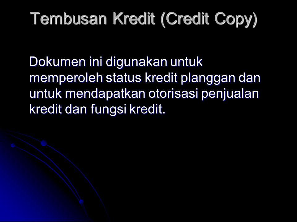 Tembusan Kredit (Credit Copy) Dokumen ini digunakan untuk memperoleh status kredit planggan dan untuk mendapatkan otorisasi penjualan kredit dan fungsi kredit.